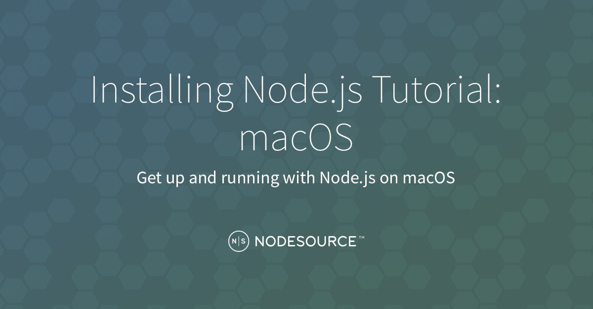 Installing Node js Tutorial: macOS - NodeSource