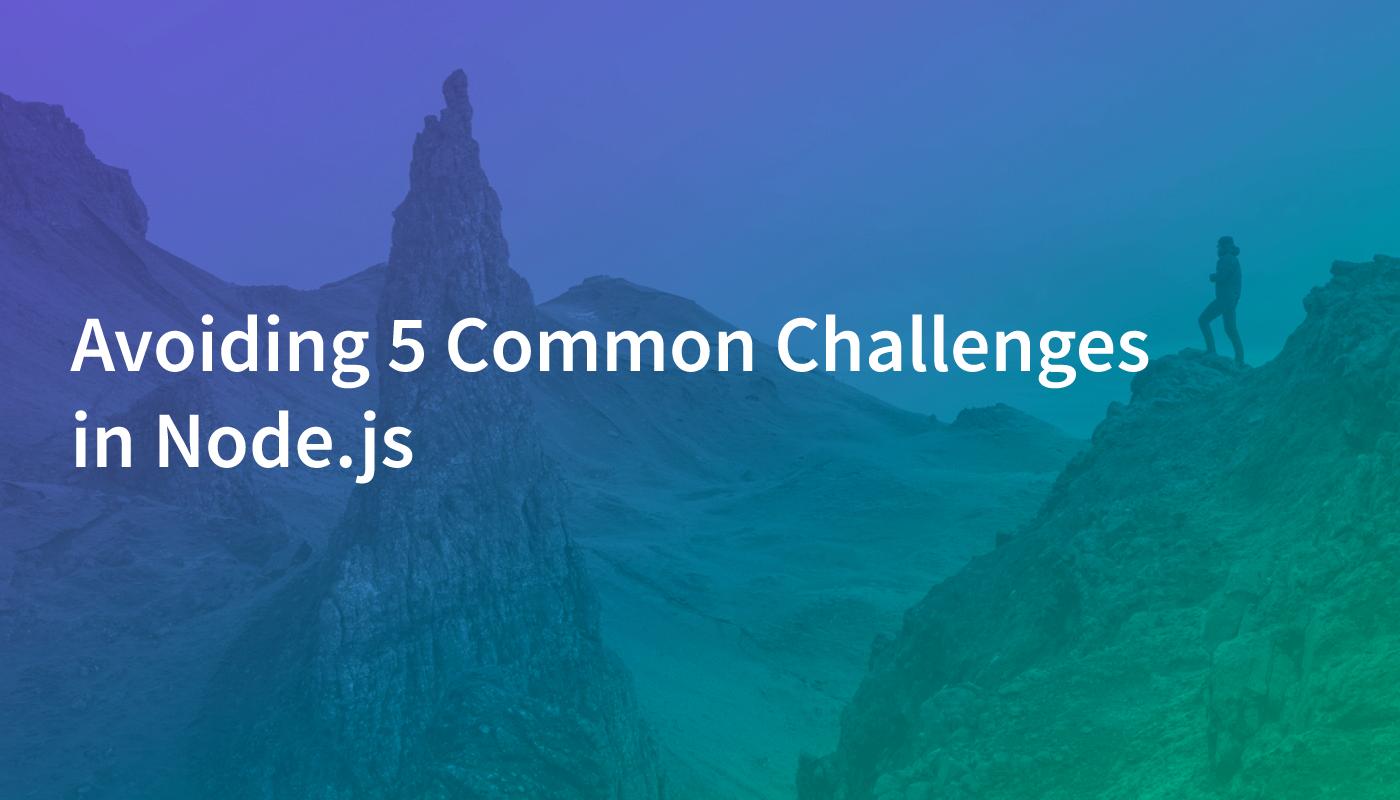 Avoiding 5 Common Challenges in Node.js