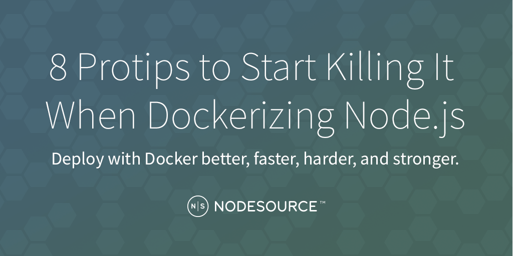 8 Protips to Start Killing It When Dockerizing Node js