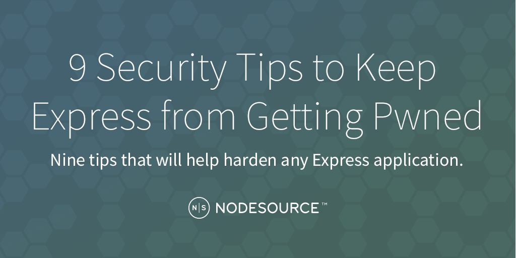 9 Security Tips to Keep Express from Getting Pwned - NodeSource
