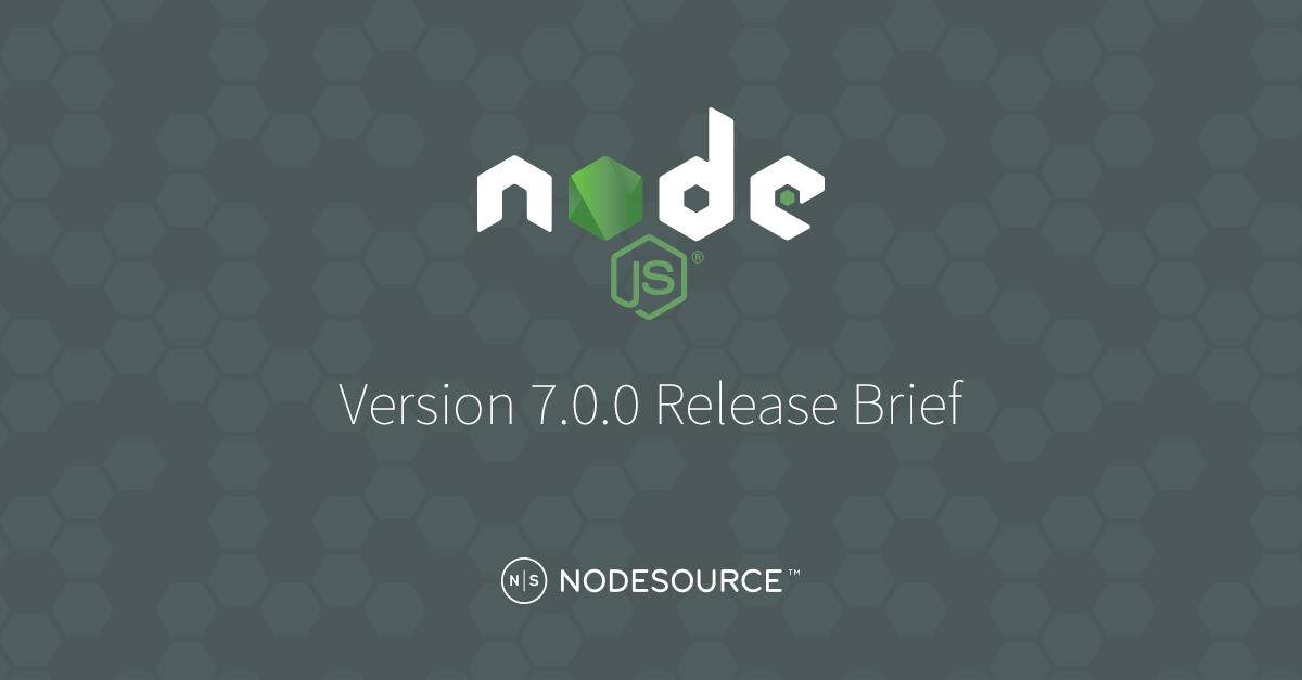 Node js v7 Release Brief - NodeSource