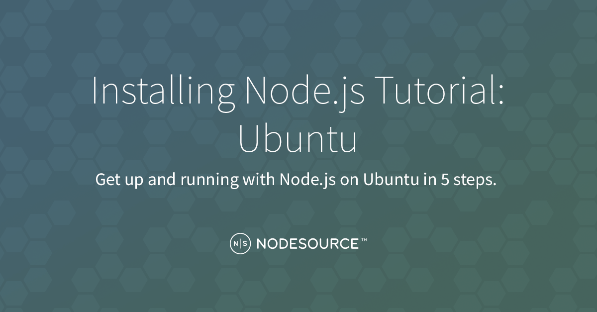 Installing Node js Tutorial: Ubuntu - NodeSource