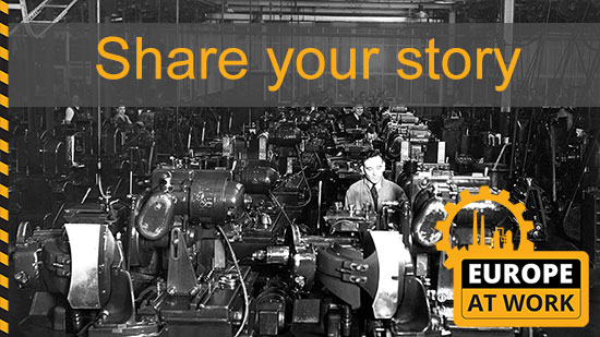 photograph of man in a factory surrounded by machines, with words 'Share your story' and a logo saying ' Europe at Work'