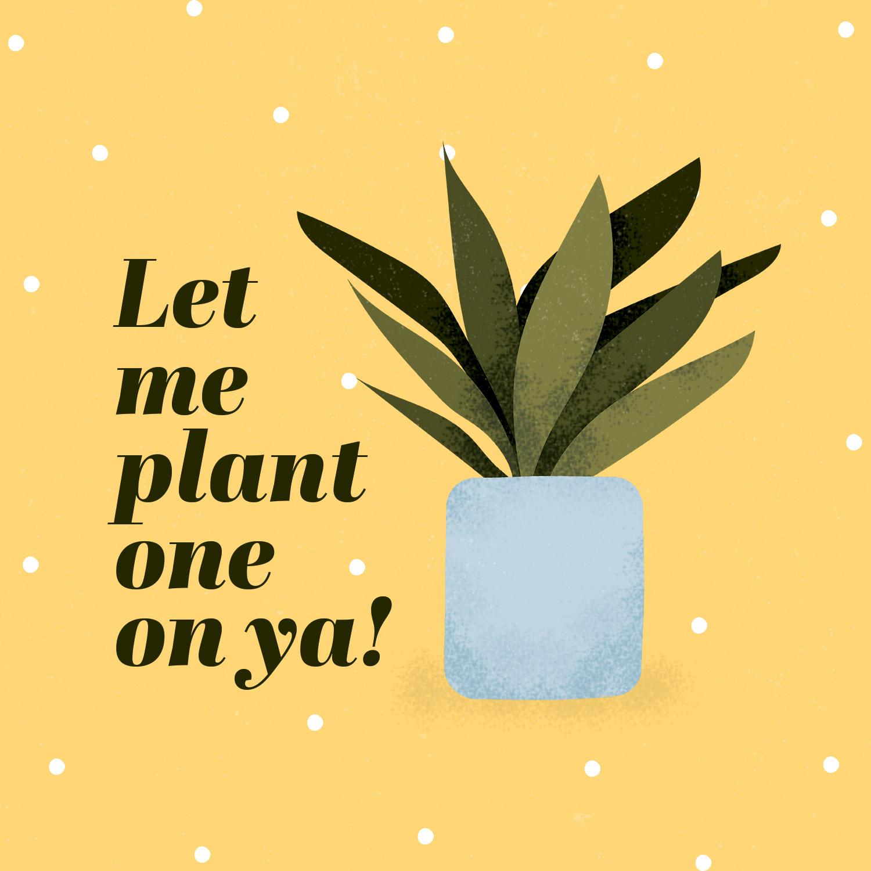 plant puns let me plant one on ya