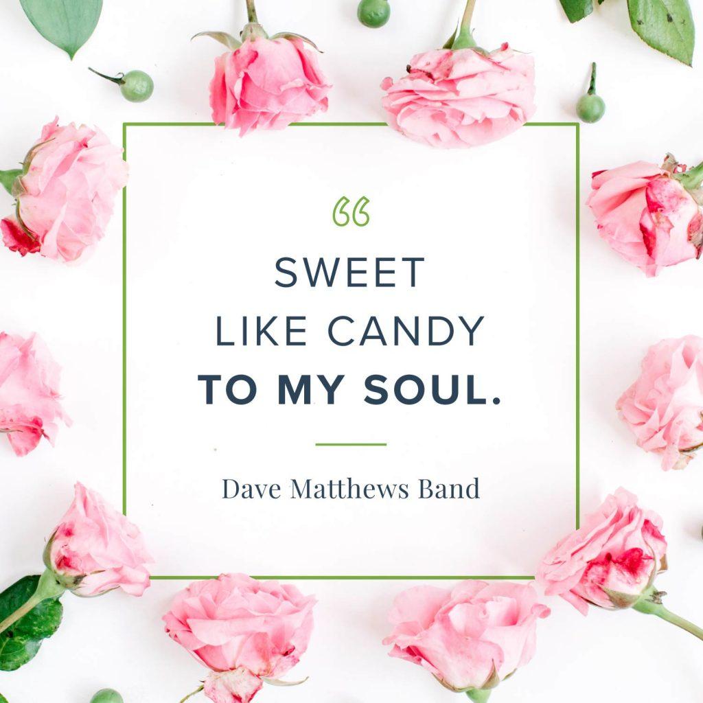 sweet like candy to my soul