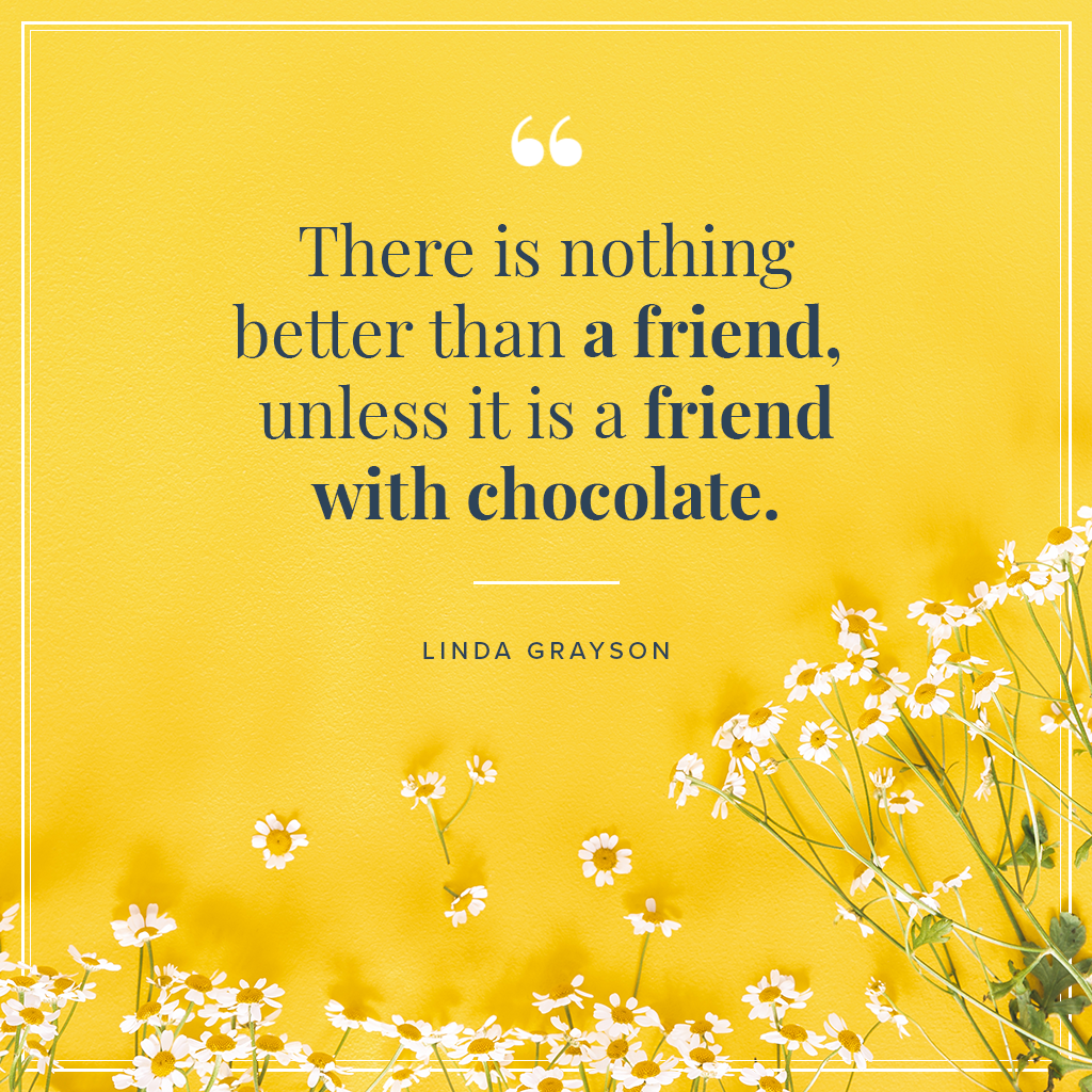 There is nothing better than a friend, unless it is a friend with chocolate quote by Linda Grayson on yellow background with flowers