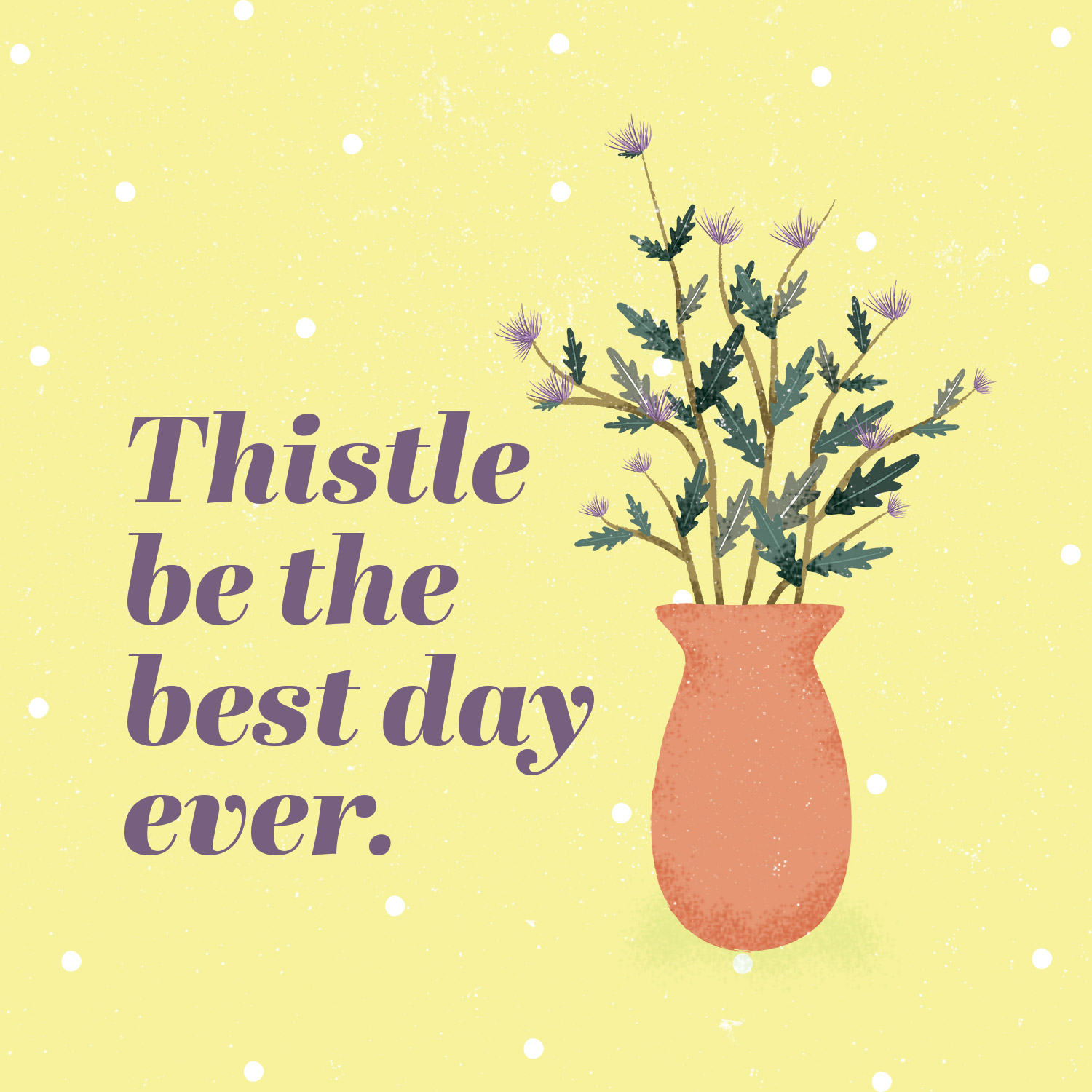 plant puns thistle be the best day ever