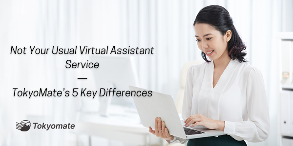 Not Your Usual Virtual Assistant Service — TokyoMate's 5 Key Differences