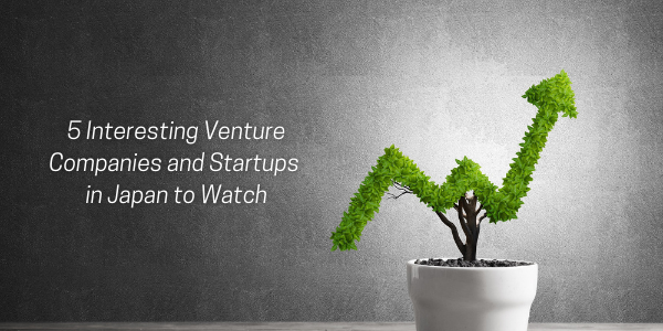 5 Interesting Venture Companies and Startups in Japan to Watch