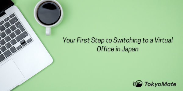Your First Step to Switching to a Virtual Office in Japan