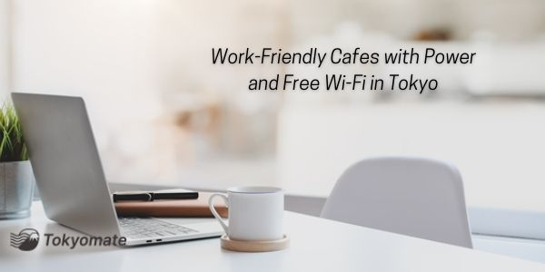 Work-Friendly Cafes with Power and Free Wi-Fi in Tokyo