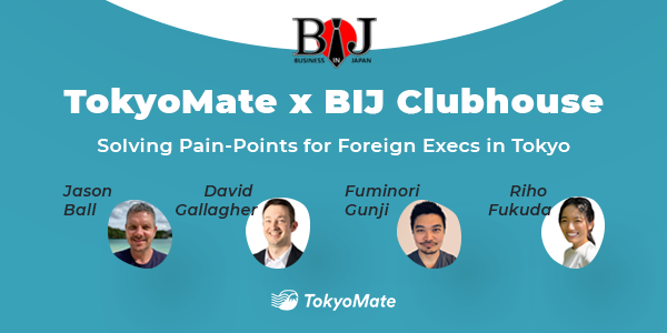 TokyoMate x BIJ Clubhouse: Solving Pain-Points for Foreign Execs in Tokyo