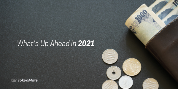 What's Ahead in 2021—Upcoming Money Matters to Know About in Japan