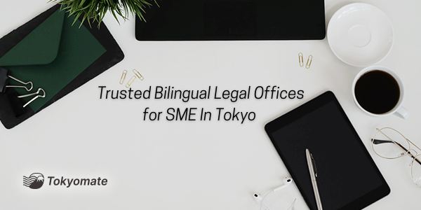 Trusted Bilingual Legal Offices for SME In Tokyo