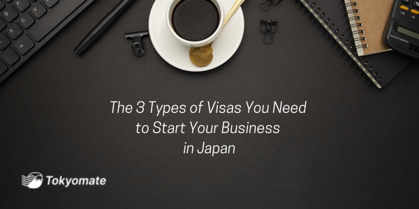 The 3 Types of Visas You Need to Start Your Business in Japan — and how to get one.