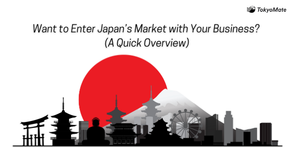 Want to Enter Japan's Market with Your Business? A Quick Overview