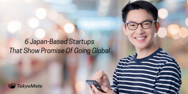 6 Japan-Based Startups That Show Promise Of Going Global