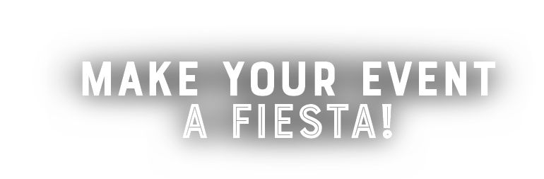 Make your event a fiesta!
