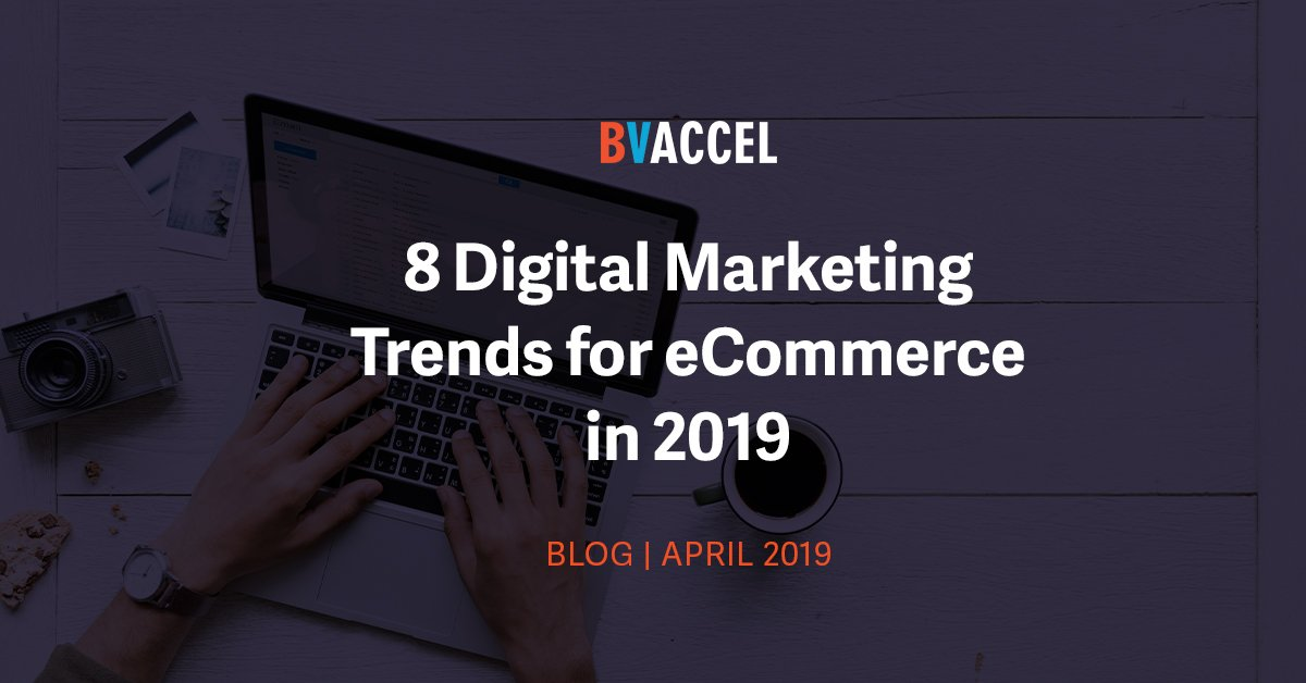 8 Digital Marketing Trends for eCommerce in 2019 Featured Image