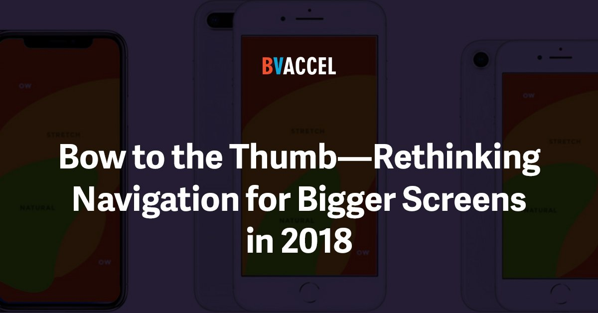 Bow to the Thumb :  Rethinking Navigation for Bigger Screens in 2018 Featured Image