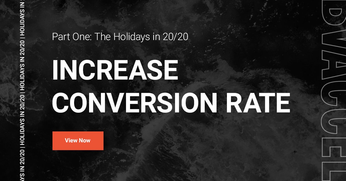 Part 1, The Holidays in 20/20: <br>How to Increase Conversion Rate Featured Image