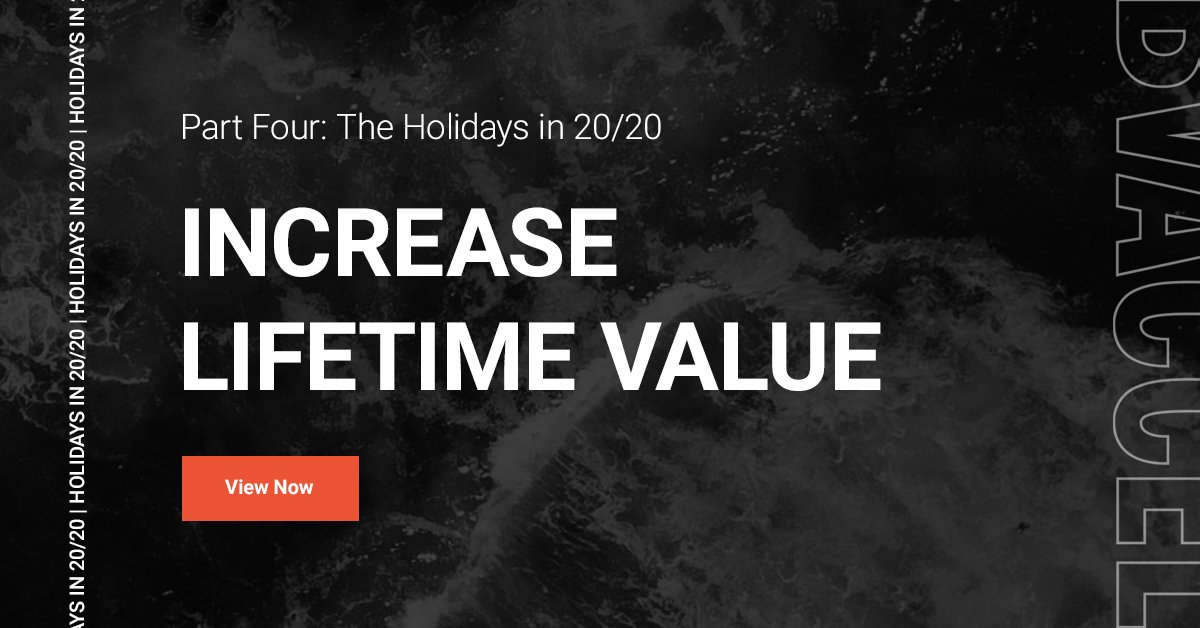 Part 4, The Holidays in 20/20: <br>How to Increase Lifetime Value Featured Image