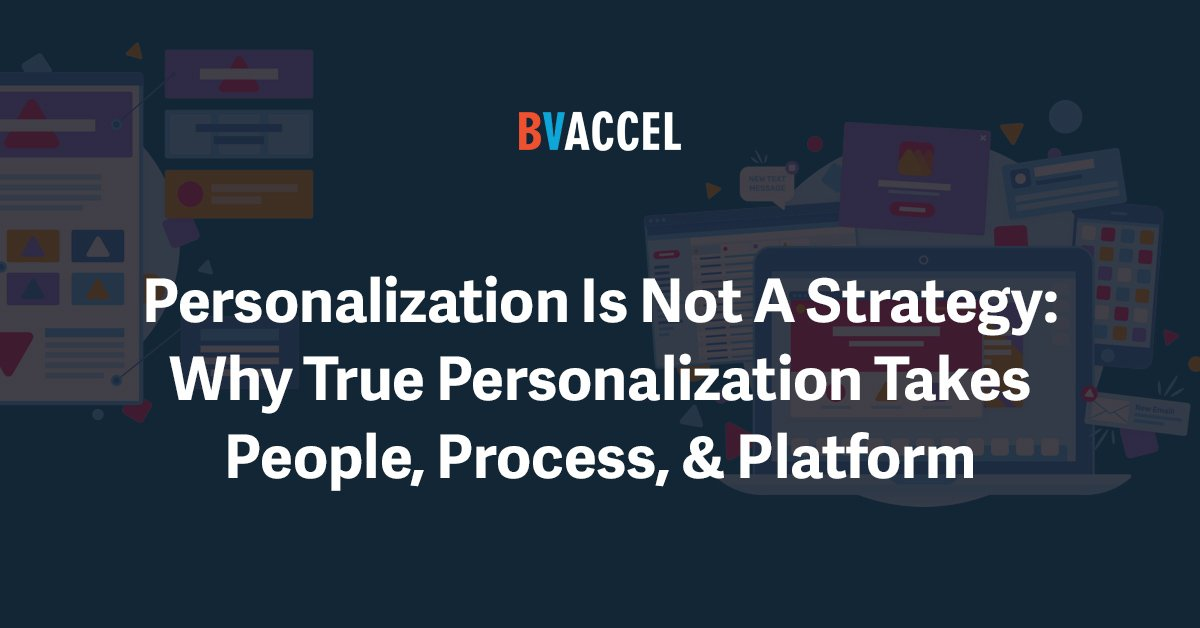 Personalization Is Not A Strategy: Why True Personalization Takes People, Process, & Platform Featured Image