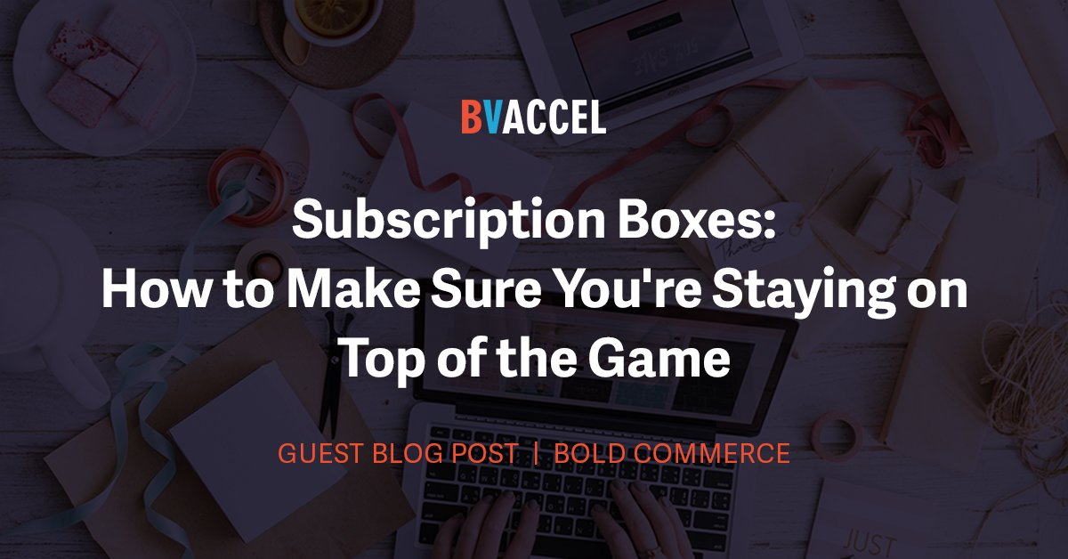 Subscription Boxes: How to Make Sure You're Staying on Top of the Game Featured Image