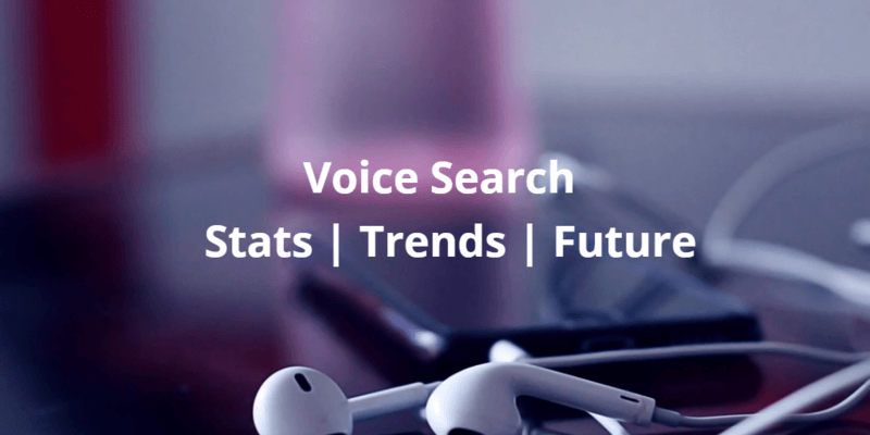 Voice Search: 75 Statistics And Trends For 2020