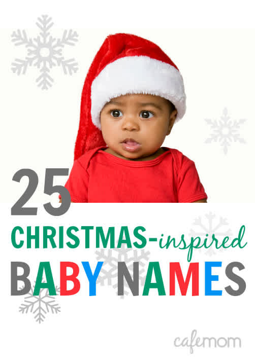 The 25 Most Festive Baby Names Inspired By Christmas Cafemom Com