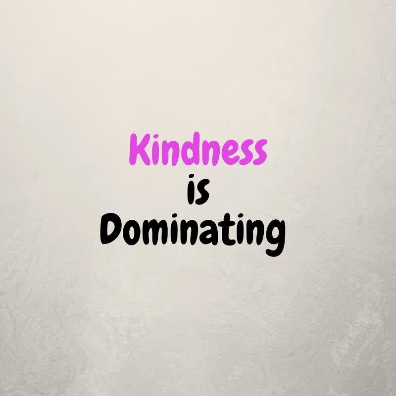 Kindness-is-dominating