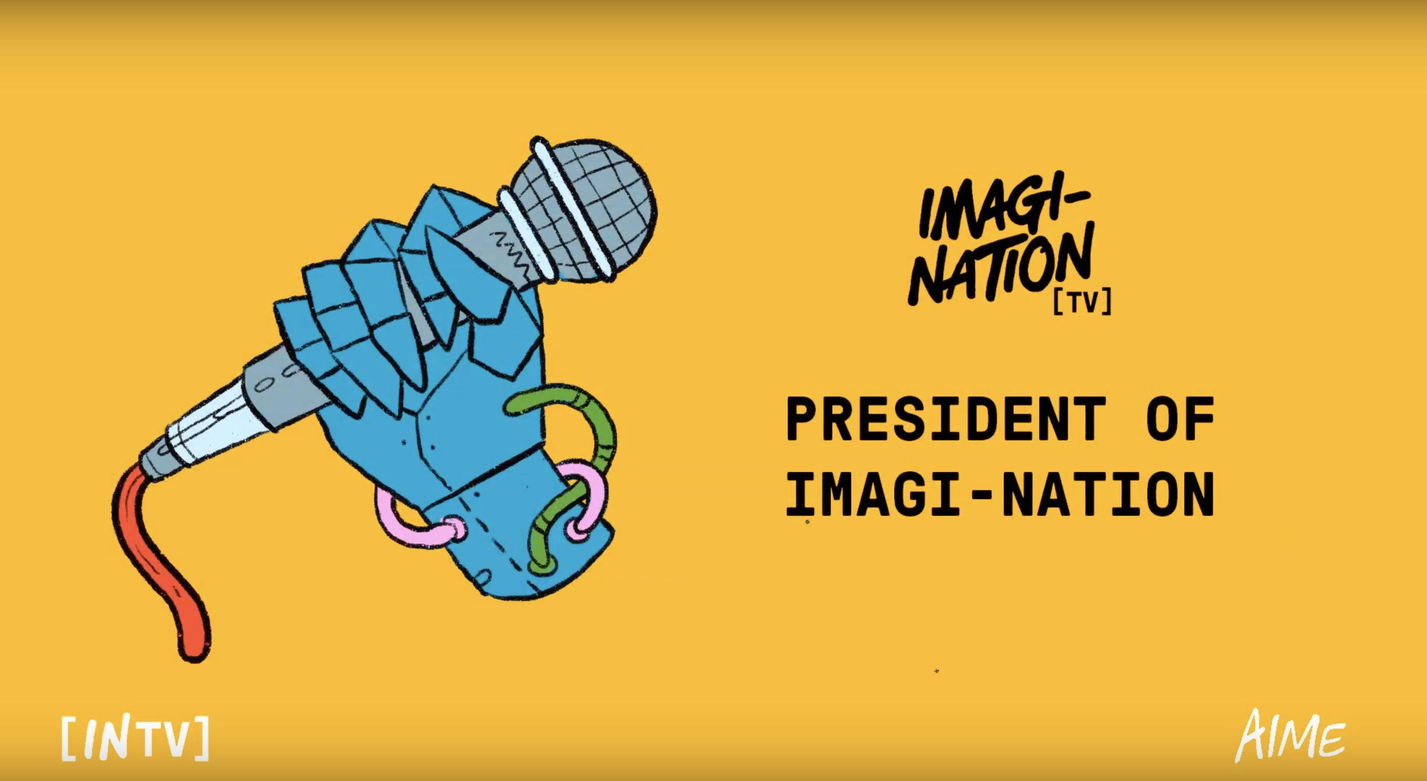 AIME | IN{TV} | PRESIDENT OF IMAGI-NATION