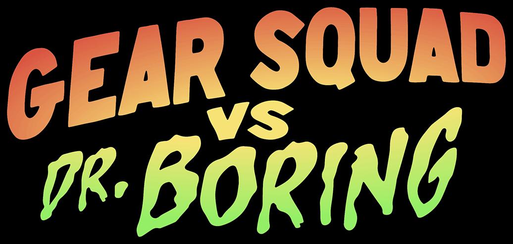 Gear Squad vs. Dr. Boring