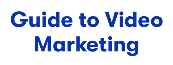 Guide to Video Marketing