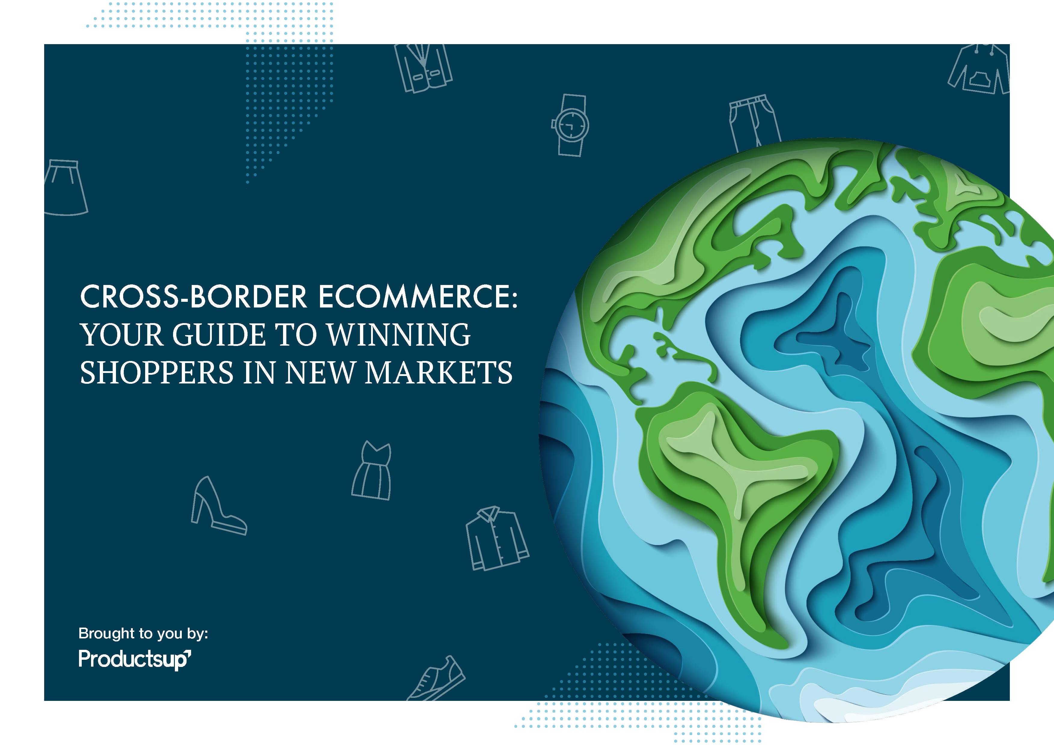Cross-border ecommerce: Your guide to winning shoppers in new markets