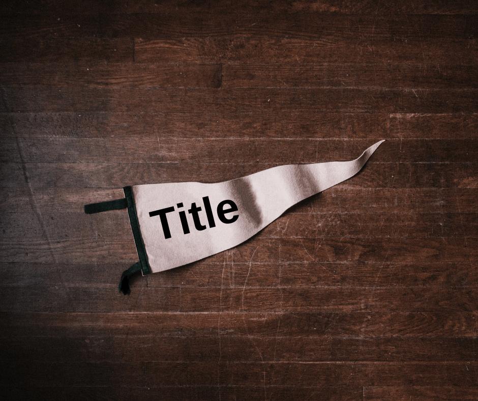 keep titles optimized and keyword friendly