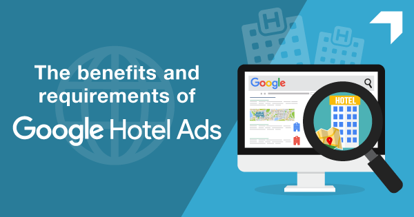 The benefits and requirements of Google Hotel Ads