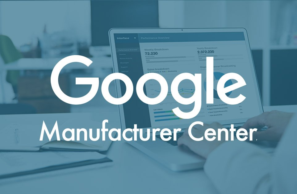Google Manufacturer Center – Why it matters and how it works