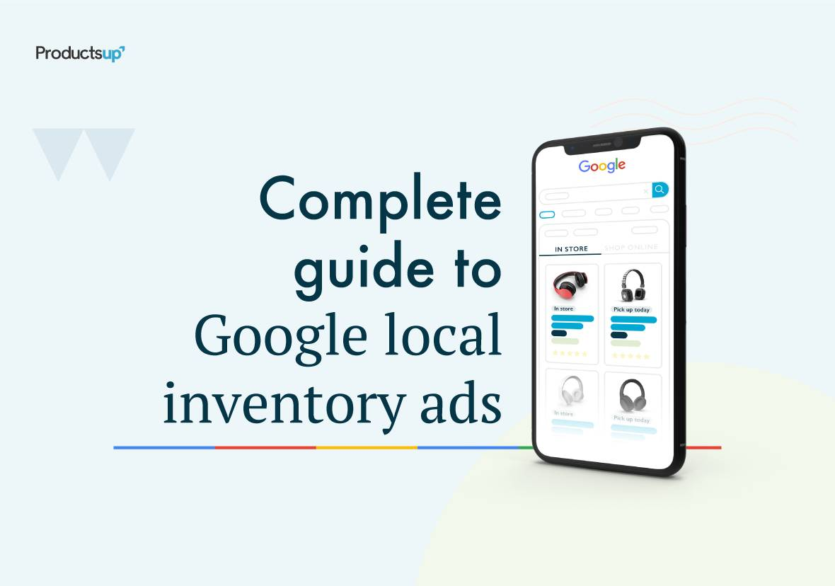 Complete Guide to Google Local Inventory Ads