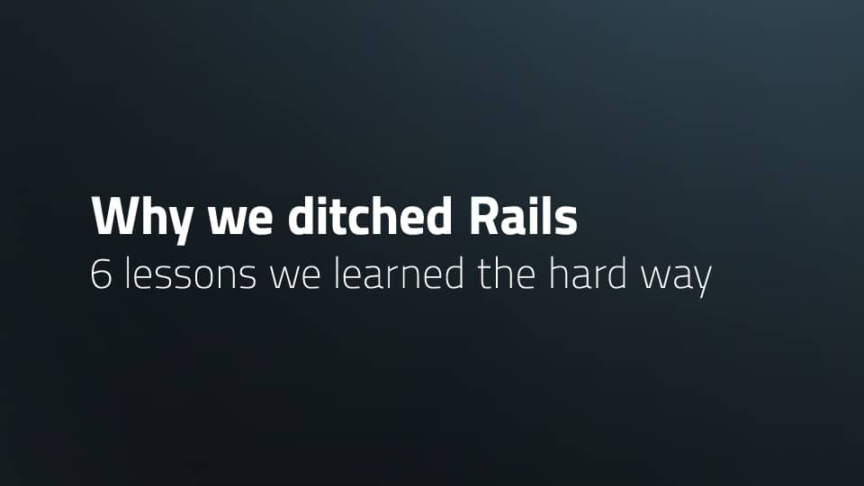 Why we ditched Rails