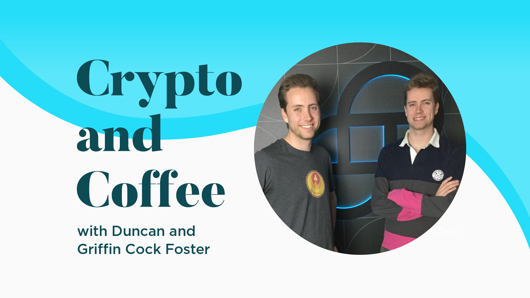 Crypto and Coffee Q&A with Gemini: Duncan and Griffin Cock Foster (Nifty Gateway™ Founders)