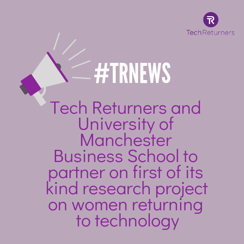 Tech Returners and University of Manchester Business School partner on first of its kind research project on women returning to technology