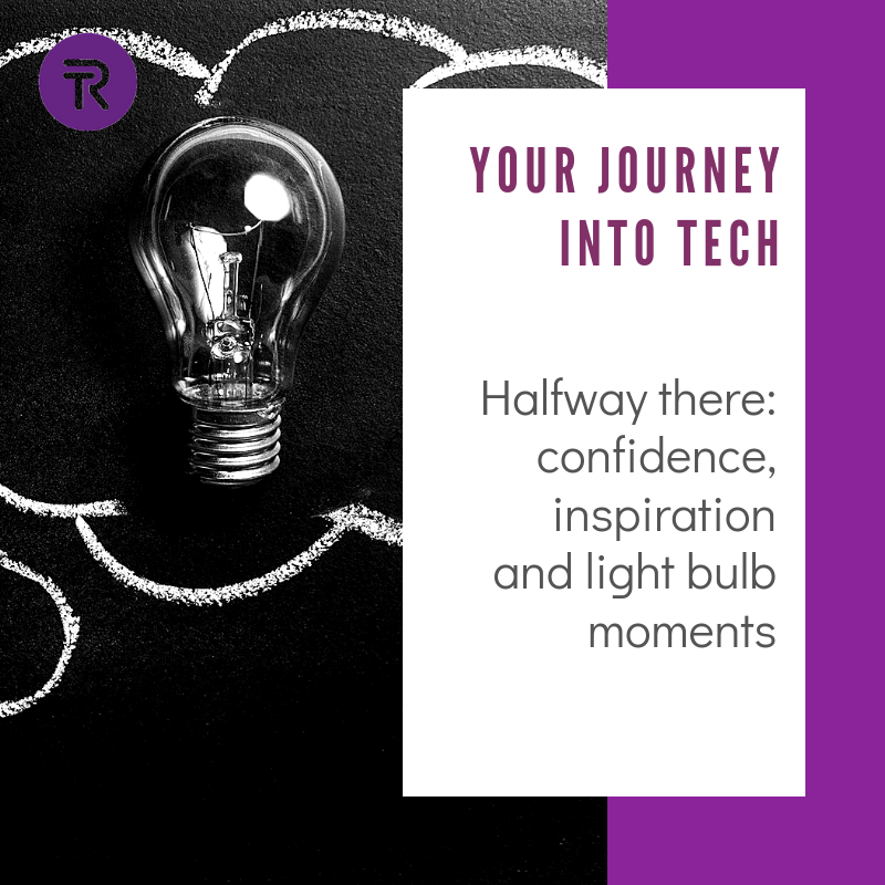 Your Journey Into Tech: Halfway there - confidence, inspiration and lightbulb moments