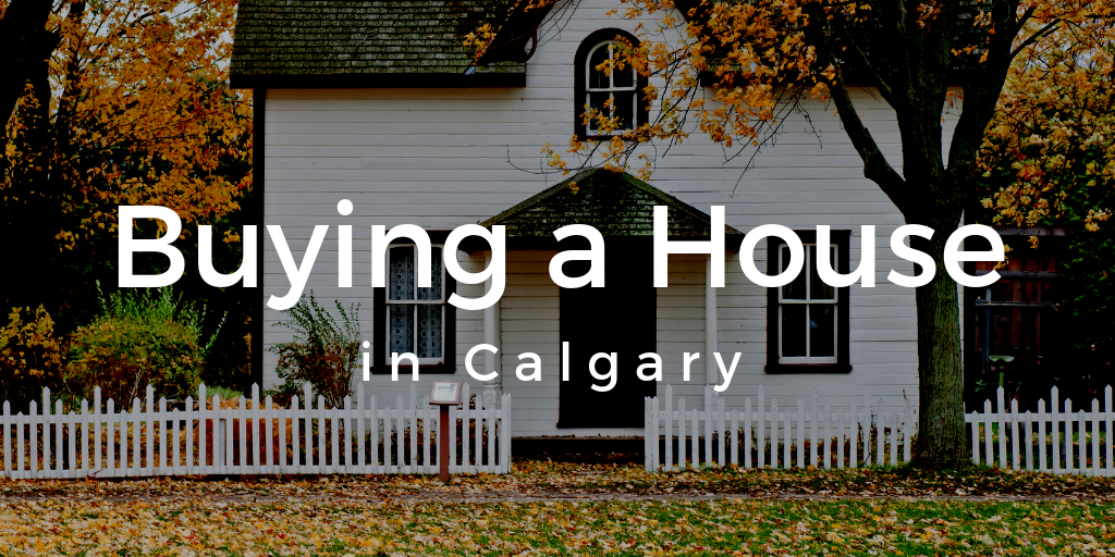 Buying a Home in Calgary? Here's What You Should Know.