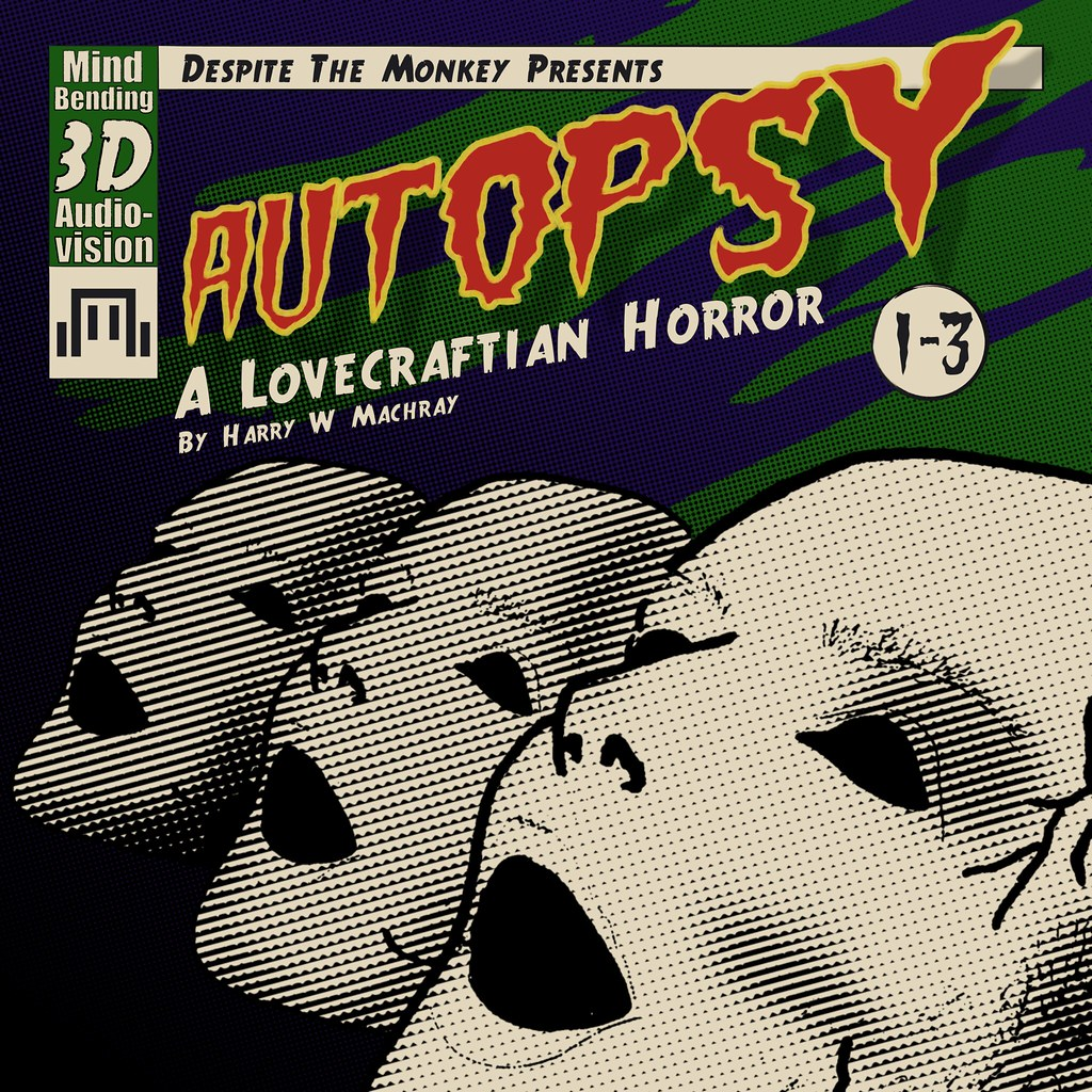 An old style comic book cover, featuring the text 'Despite the Monkey presents, Autopsy, a Lovecraftian horror. By Harry W Machray.'