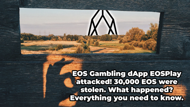 EOS Gambling dApp EOSPlay attacked! 30,000 EOS were stolen. What happened? Everything you need to know.