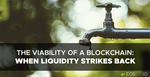 The Viability of a Blockchain: When Liquidity Strikes Back