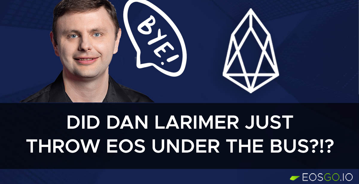 Did Dan Larimer Just Throw EOS Under the Bus?!?