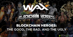 Blockchain Heroes: The Good, the Bad, and the Ugly