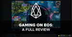 Gaming on the EOS Blockchain: A Full Review